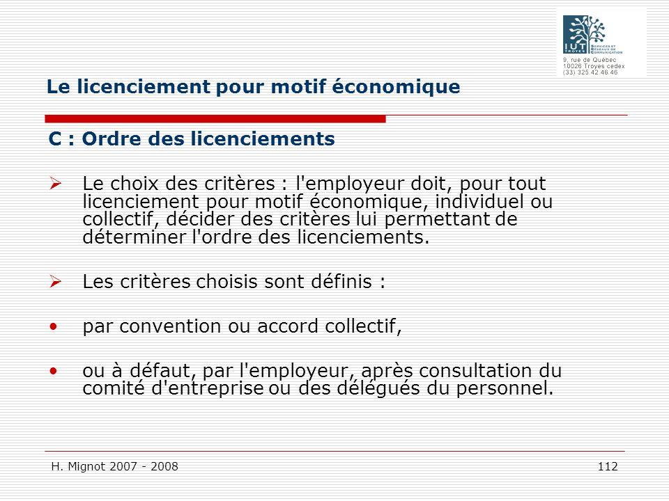 H. Mignot 2007 - 2008 112 C : Ordre des licenciements Le choix des critères : l'employeur doit, pour tout licenciement pour motif économique, individu