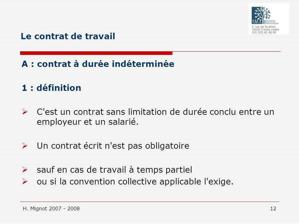 H. Mignot 2007 - 2008 12 A : contrat à durée indéterminée 1 : définition C'est un contrat sans limitation de durée conclu entre un employeur et un sal