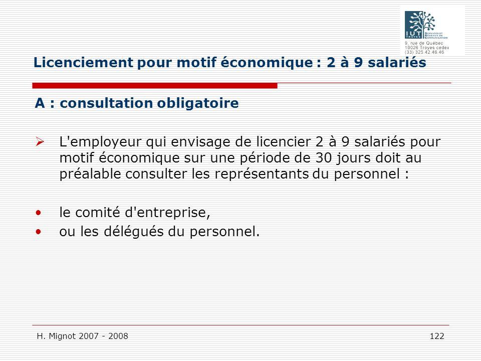 H. Mignot 2007 - 2008 122 A : consultation obligatoire L'employeur qui envisage de licencier 2 à 9 salariés pour motif économique sur une période de 3