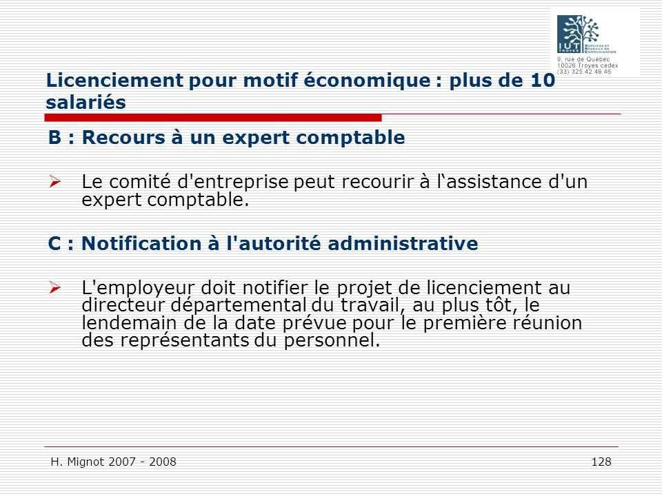 H. Mignot 2007 - 2008 128 B : Recours à un expert comptable Le comité d'entreprise peut recourir à lassistance d'un expert comptable. C : Notification