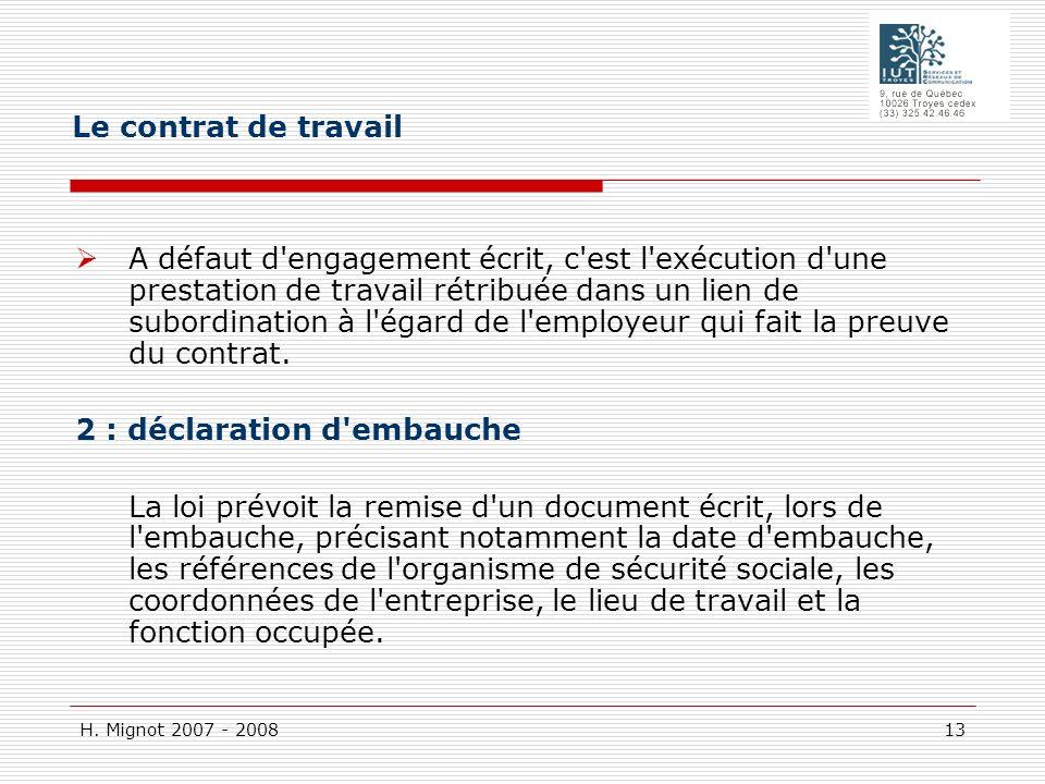 H. Mignot 2007 - 2008 13 A défaut d'engagement écrit, c'est l'exécution d'une prestation de travail rétribuée dans un lien de subordination à l'égard