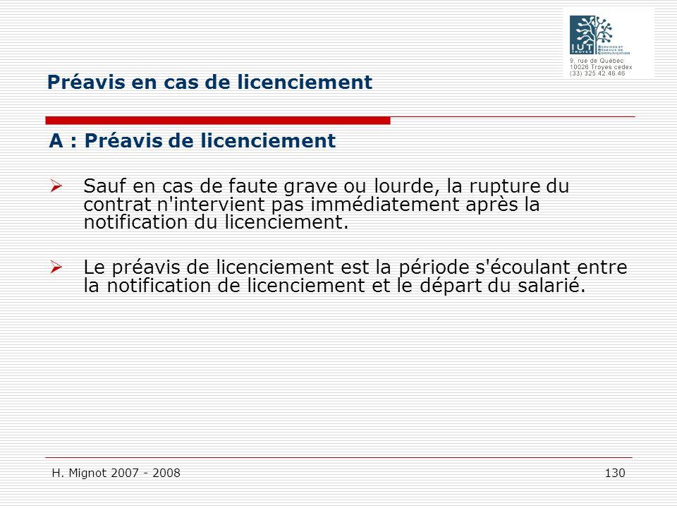 H. Mignot 2007 - 2008 130 A : Préavis de licenciement Sauf en cas de faute grave ou lourde, la rupture du contrat n'intervient pas immédiatement après