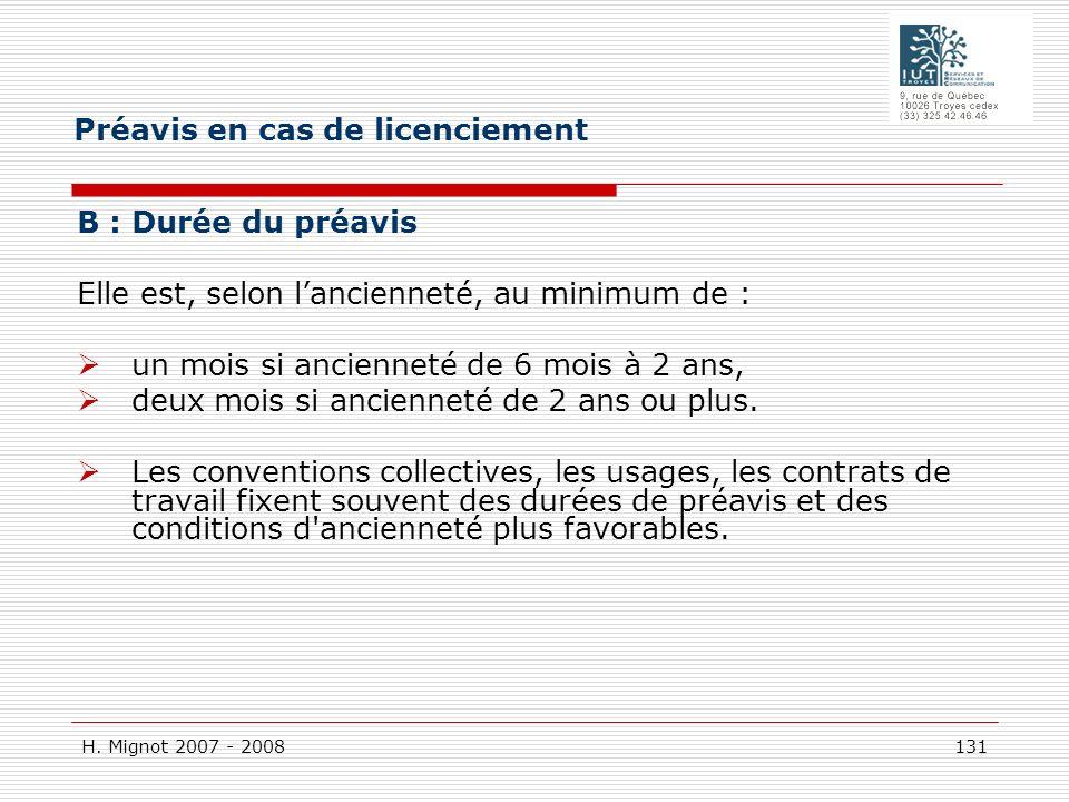 H. Mignot 2007 - 2008 131 B : Durée du préavis Elle est, selon lancienneté, au minimum de : un mois si ancienneté de 6 mois à 2 ans, deux mois si anci