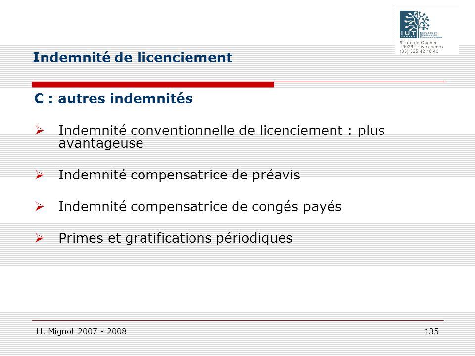 H. Mignot 2007 - 2008 135 C : autres indemnités Indemnité conventionnelle de licenciement : plus avantageuse Indemnité compensatrice de préavis Indemn