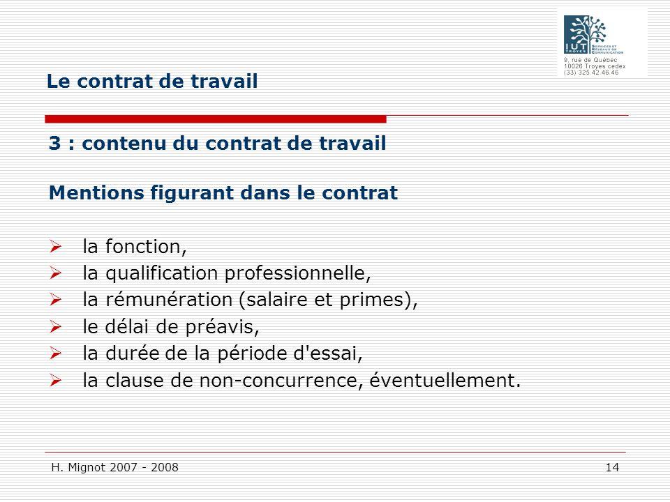 H. Mignot 2007 - 2008 14 3 : contenu du contrat de travail Mentions figurant dans le contrat la fonction, la qualification professionnelle, la rémunér
