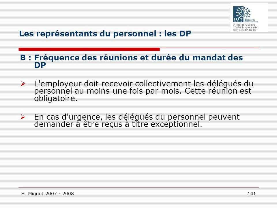 H. Mignot 2007 - 2008 141 B : Fréquence des réunions et durée du mandat des DP L'employeur doit recevoir collectivement les délégués du personnel au m