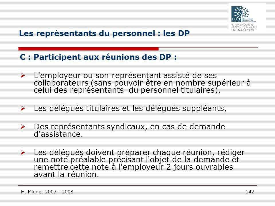 H. Mignot 2007 - 2008 142 C : Participent aux réunions des DP : L'employeur ou son représentant assisté de ses collaborateurs (sans pouvoir être en no