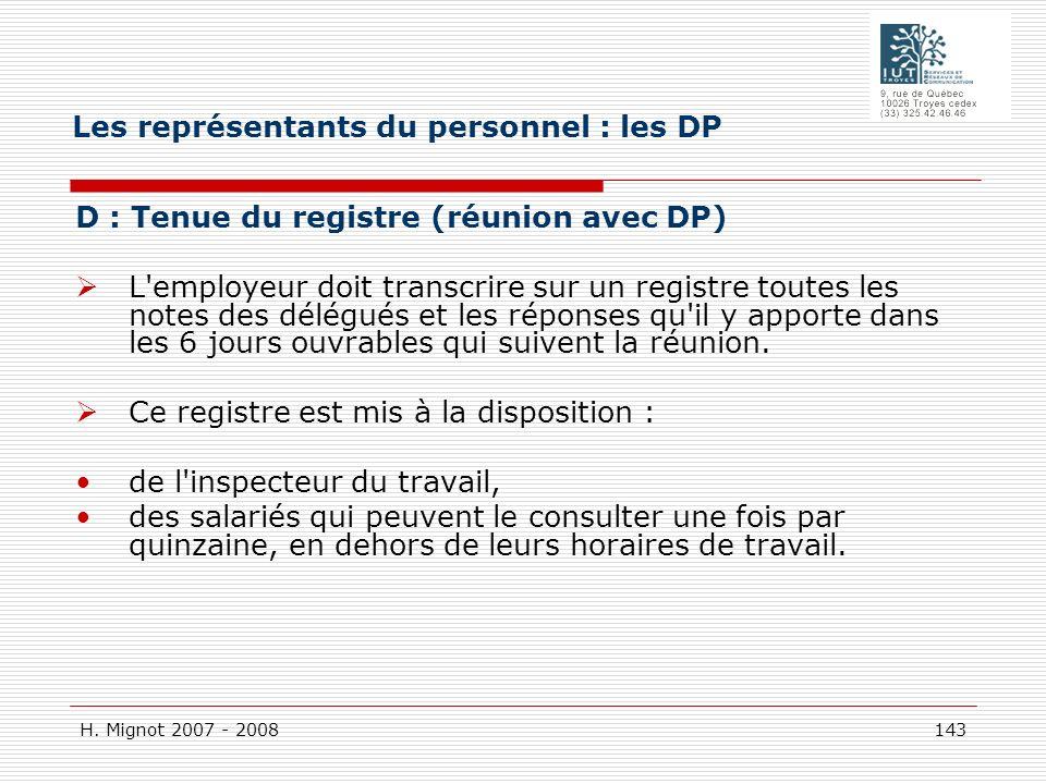 H. Mignot 2007 - 2008 143 D : Tenue du registre (réunion avec DP) L'employeur doit transcrire sur un registre toutes les notes des délégués et les rép