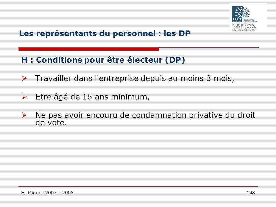 H. Mignot 2007 - 2008 148 H : Conditions pour être électeur (DP) Travailler dans l'entreprise depuis au moins 3 mois, Etre âgé de 16 ans minimum, Ne p