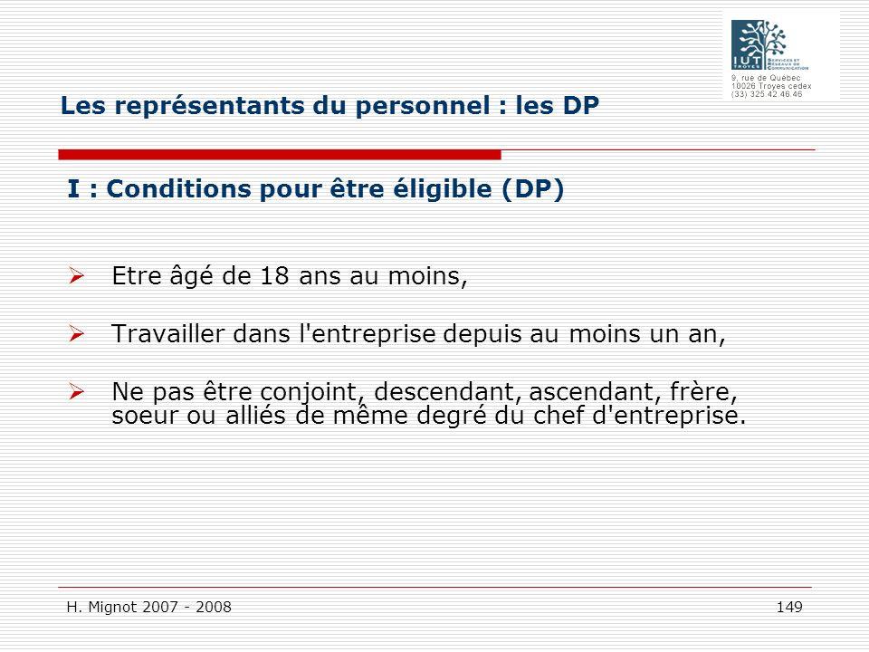 H. Mignot 2007 - 2008 149 I : Conditions pour être éligible (DP) Etre âgé de 18 ans au moins, Travailler dans l'entreprise depuis au moins un an, Ne p