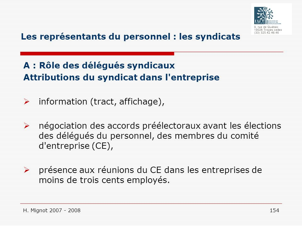 H. Mignot 2007 - 2008 154 A : Rôle des délégués syndicaux Attributions du syndicat dans l'entreprise information (tract, affichage), négociation des a