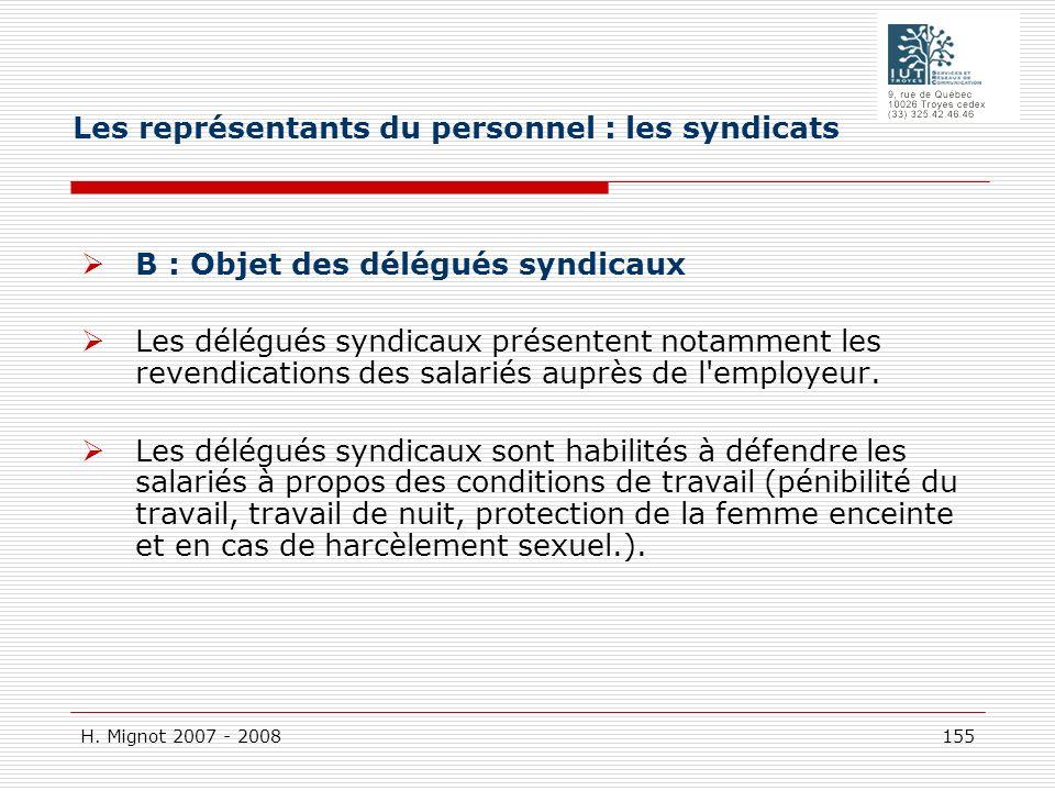 H. Mignot 2007 - 2008 155 B : Objet des délégués syndicaux Les délégués syndicaux présentent notamment les revendications des salariés auprès de l'emp