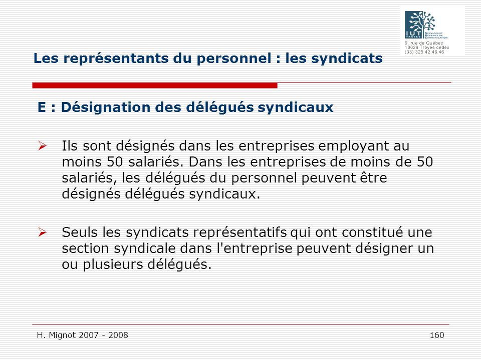 H. Mignot 2007 - 2008 160 E : Désignation des délégués syndicaux Ils sont désignés dans les entreprises employant au moins 50 salariés. Dans les entre