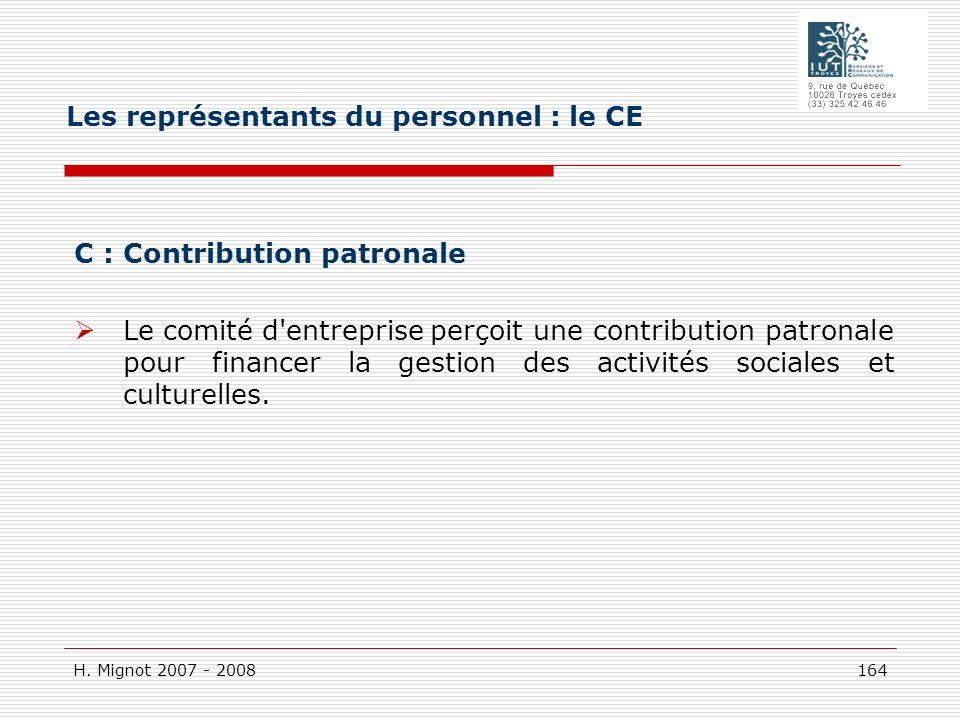 H. Mignot 2007 - 2008 164 C : Contribution patronale Le comité d'entreprise perçoit une contribution patronale pour financer la gestion des activités