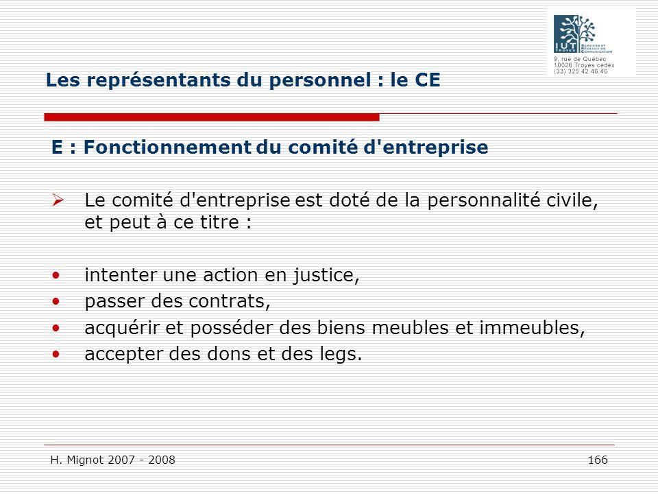 H. Mignot 2007 - 2008 166 E : Fonctionnement du comité d'entreprise Le comité d'entreprise est doté de la personnalité civile, et peut à ce titre : in