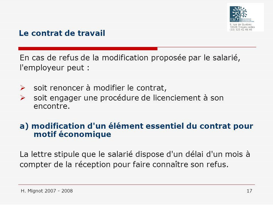 H. Mignot 2007 - 2008 17 En cas de refus de la modification proposée par le salarié, l'employeur peut : soit renoncer à modifier le contrat, soit enga