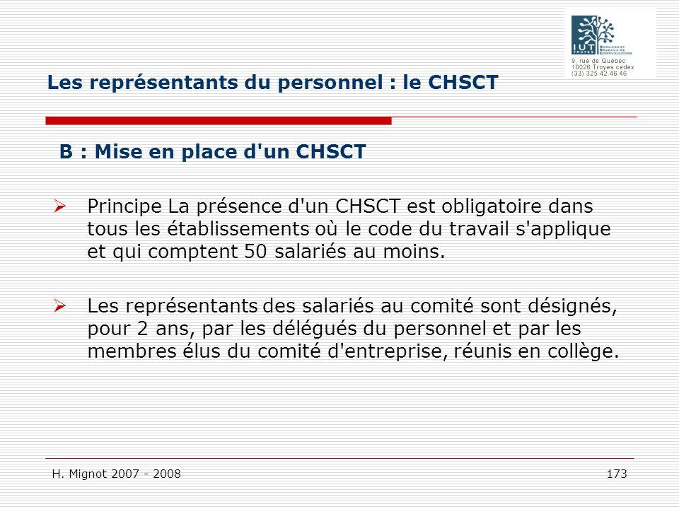 H. Mignot 2007 - 2008 173 B : Mise en place d'un CHSCT Principe La présence d'un CHSCT est obligatoire dans tous les établissements où le code du trav