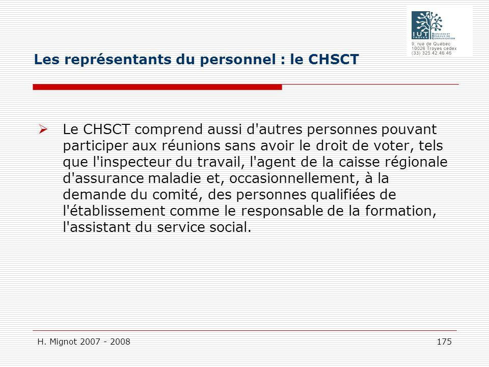 H. Mignot 2007 - 2008 175 Le CHSCT comprend aussi d'autres personnes pouvant participer aux réunions sans avoir le droit de voter, tels que l'inspecte