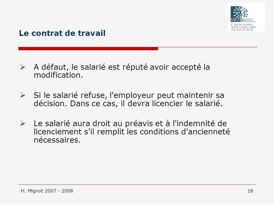 H. Mignot 2007 - 2008 18 A défaut, le salarié est réputé avoir accepté la modification. Si le salarié refuse, l'employeur peut maintenir sa décision.