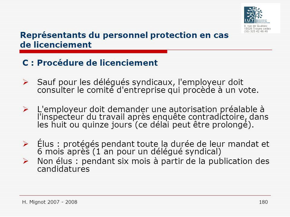H. Mignot 2007 - 2008 180 C : Procédure de licenciement Sauf pour les délégués syndicaux, l'employeur doit consulter le comité d'entreprise qui procèd