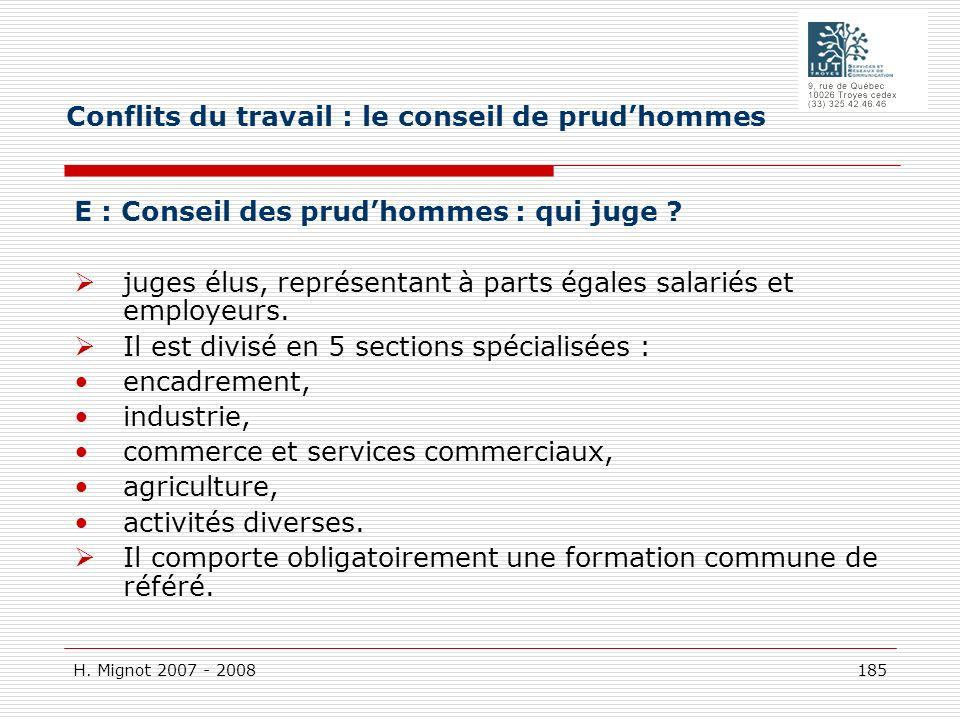 H. Mignot 2007 - 2008 185 E : Conseil des prudhommes : qui juge ? juges élus, représentant à parts égales salariés et employeurs. Il est divisé en 5 s