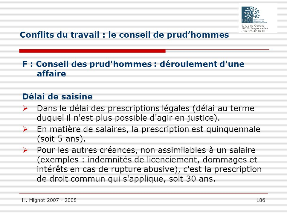 H. Mignot 2007 - 2008 186 F : Conseil des prud'hommes : déroulement d'une affaire Délai de saisine Dans le délai des prescriptions légales (délai au t