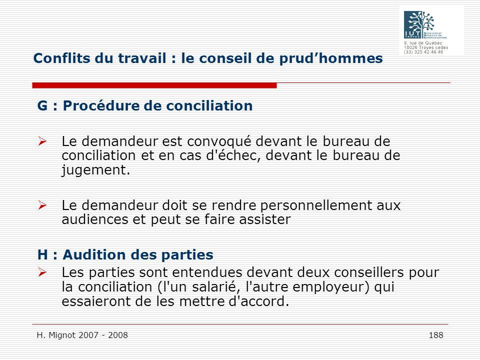 H. Mignot 2007 - 2008 188 G : Procédure de conciliation Le demandeur est convoqué devant le bureau de conciliation et en cas d'échec, devant le bureau