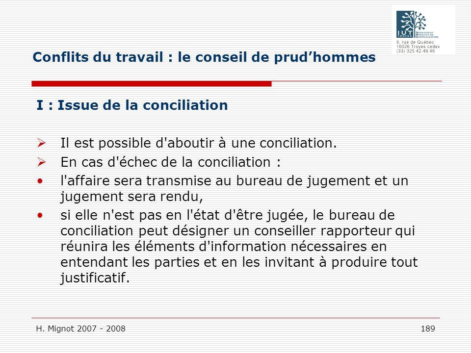 H. Mignot 2007 - 2008 189 I : Issue de la conciliation Il est possible d'aboutir à une conciliation. En cas d'échec de la conciliation : l'affaire ser