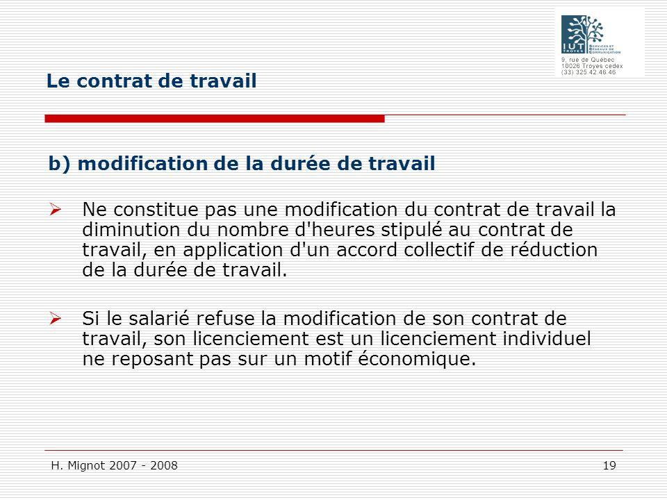 H. Mignot 2007 - 2008 19 b) modification de la durée de travail Ne constitue pas une modification du contrat de travail la diminution du nombre d'heur
