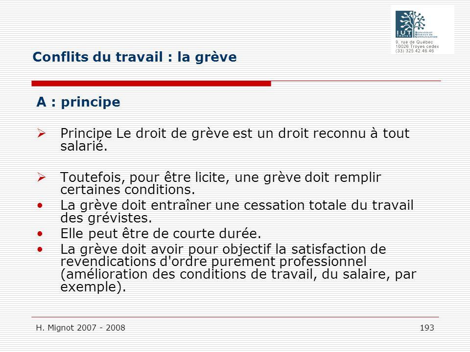 H. Mignot 2007 - 2008 193 A : principe Principe Le droit de grève est un droit reconnu à tout salarié. Toutefois, pour être licite, une grève doit rem