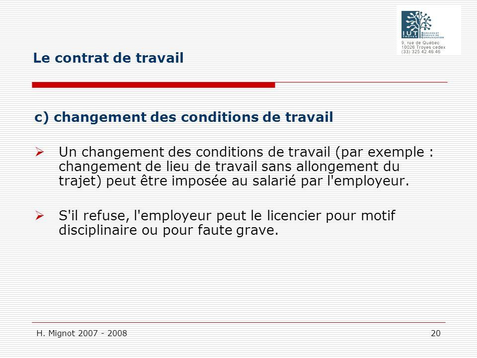 H. Mignot 2007 - 2008 20 c) changement des conditions de travail Un changement des conditions de travail (par exemple : changement de lieu de travail