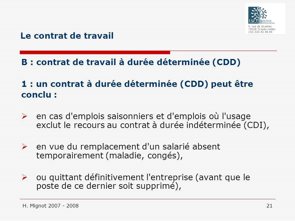 H. Mignot 2007 - 2008 21 B : contrat de travail à durée déterminée (CDD) 1 : un contrat à durée déterminée (CDD) peut être conclu : en cas d'emplois s
