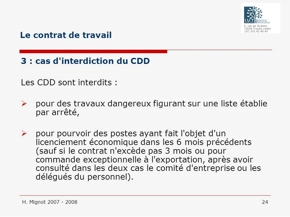 H. Mignot 2007 - 2008 24 3 : cas d'interdiction du CDD Les CDD sont interdits : pour des travaux dangereux figurant sur une liste établie par arrêté,