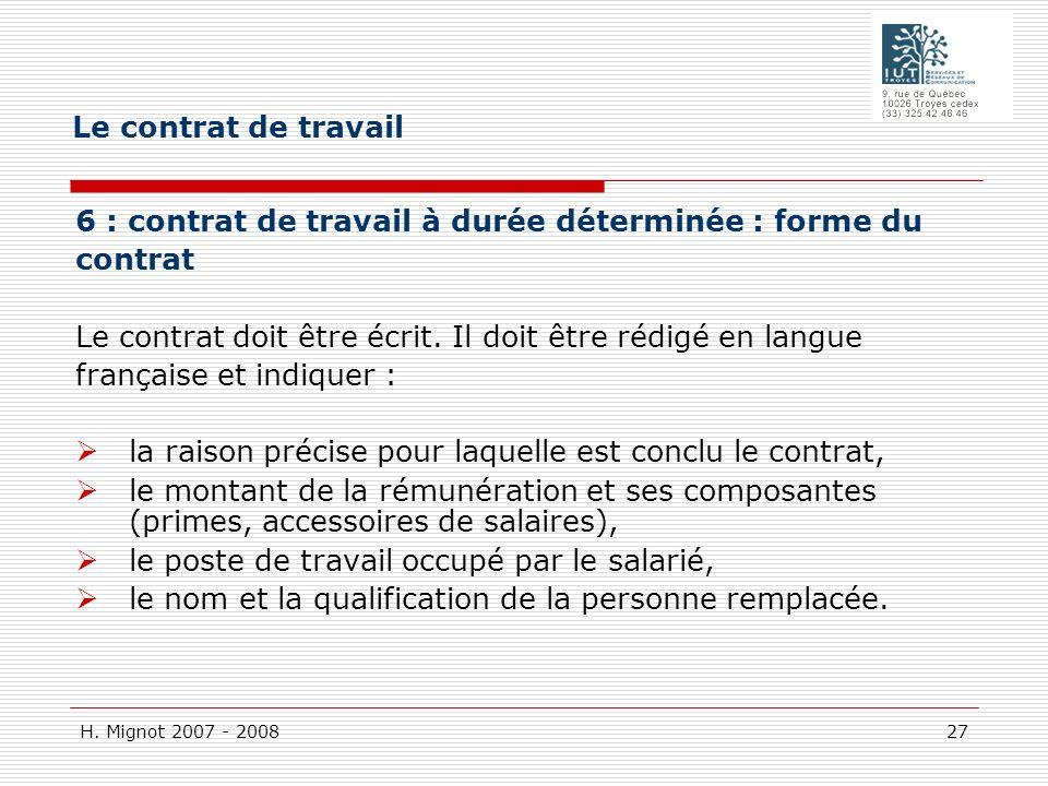 H. Mignot 2007 - 2008 27 6 : contrat de travail à durée déterminée : forme du contrat Le contrat doit être écrit. Il doit être rédigé en langue frança