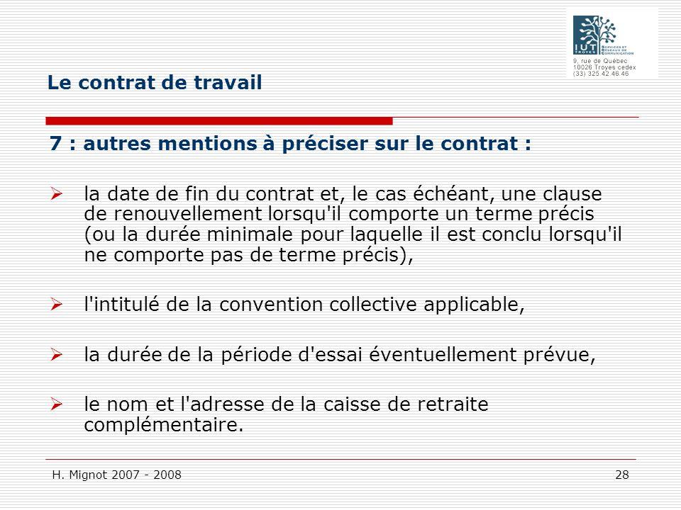 H. Mignot 2007 - 2008 28 7 : autres mentions à préciser sur le contrat : la date de fin du contrat et, le cas échéant, une clause de renouvellement lo