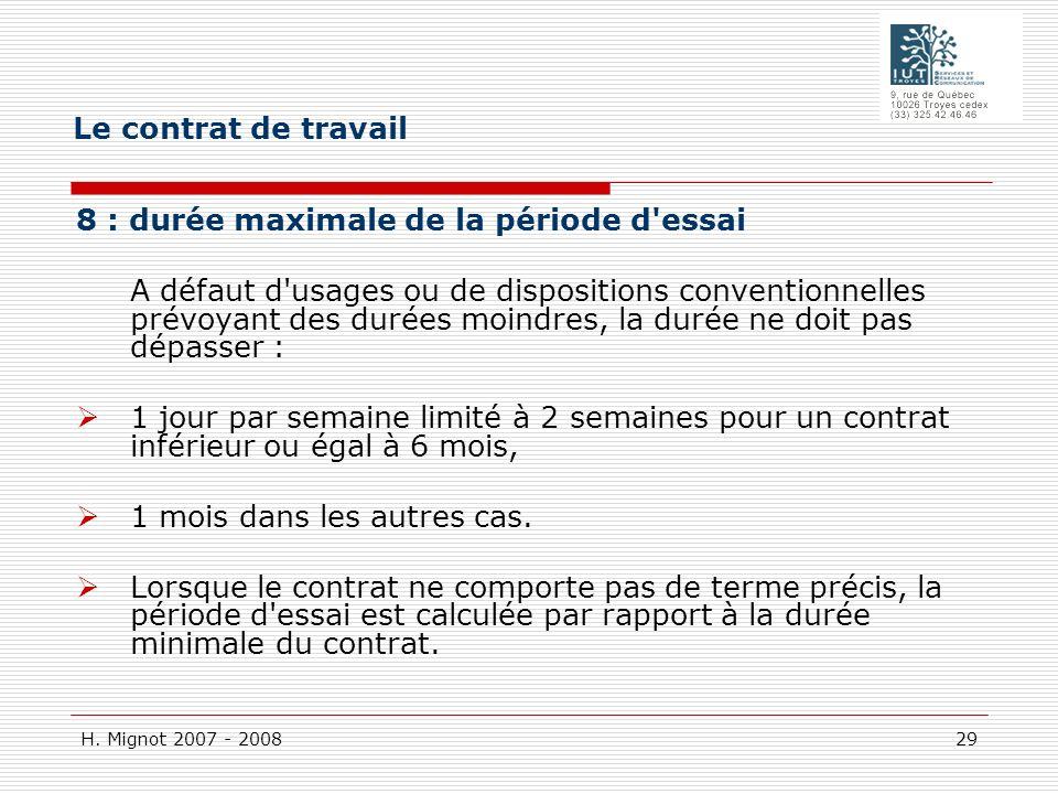 H. Mignot 2007 - 2008 29 8 : durée maximale de la période d'essai A défaut d'usages ou de dispositions conventionnelles prévoyant des durées moindres,