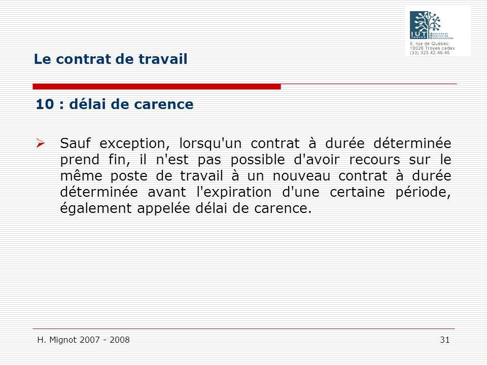 H. Mignot 2007 - 2008 31 10 : délai de carence Sauf exception, lorsqu'un contrat à durée déterminée prend fin, il n'est pas possible d'avoir recours s