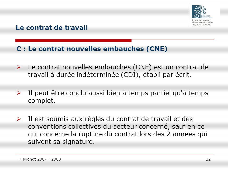 H. Mignot 2007 - 2008 32 C : Le contrat nouvelles embauches (CNE) Le contrat nouvelles embauches (CNE) est un contrat de travail à durée indéterminée
