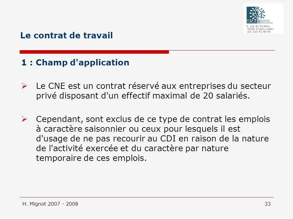 H. Mignot 2007 - 2008 33 1 : Champ d'application Le CNE est un contrat réservé aux entreprises du secteur privé disposant d'un effectif maximal de 20