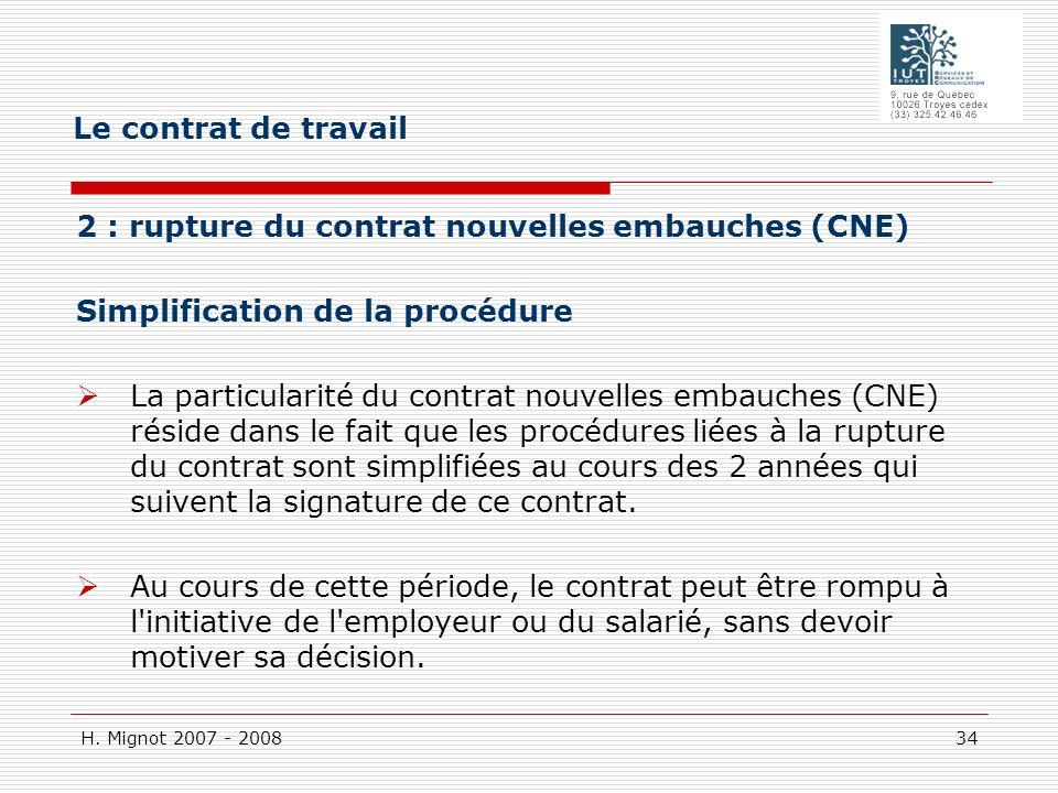 H. Mignot 2007 - 2008 34 2 : rupture du contrat nouvelles embauches (CNE) Simplification de la procédure La particularité du contrat nouvelles embauch