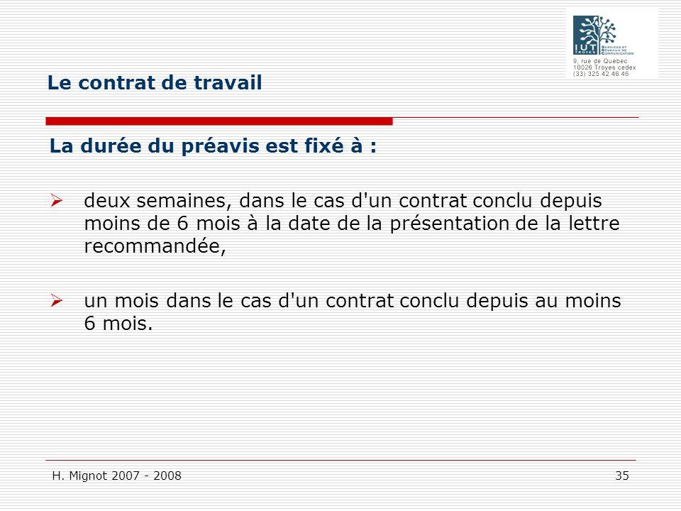 H. Mignot 2007 - 2008 35 La durée du préavis est fixé à : deux semaines, dans le cas d'un contrat conclu depuis moins de 6 mois à la date de la présen