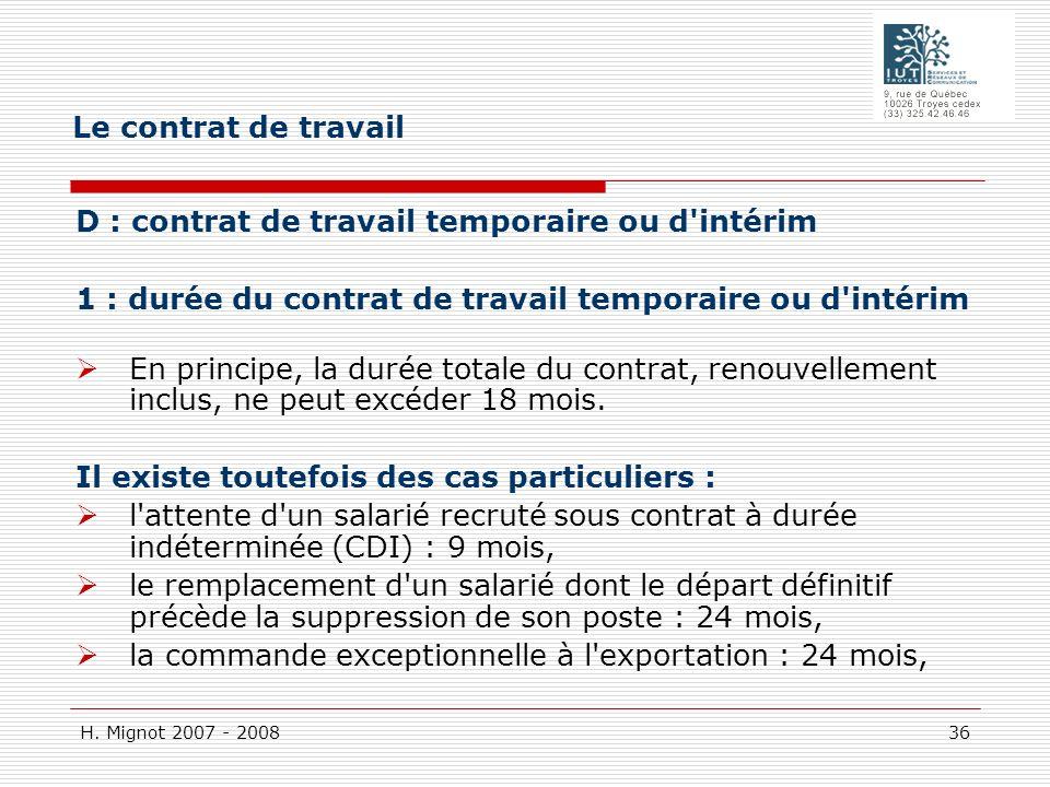 H. Mignot 2007 - 2008 36 D : contrat de travail temporaire ou d'intérim 1 : durée du contrat de travail temporaire ou d'intérim En principe, la durée