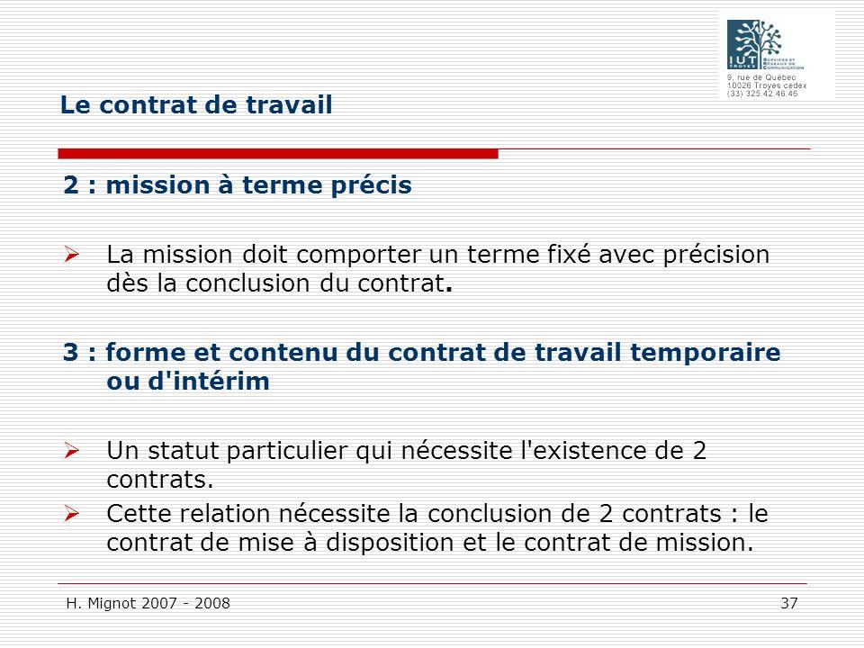 H. Mignot 2007 - 2008 37 2 : mission à terme précis La mission doit comporter un terme fixé avec précision dès la conclusion du contrat. 3 : forme et