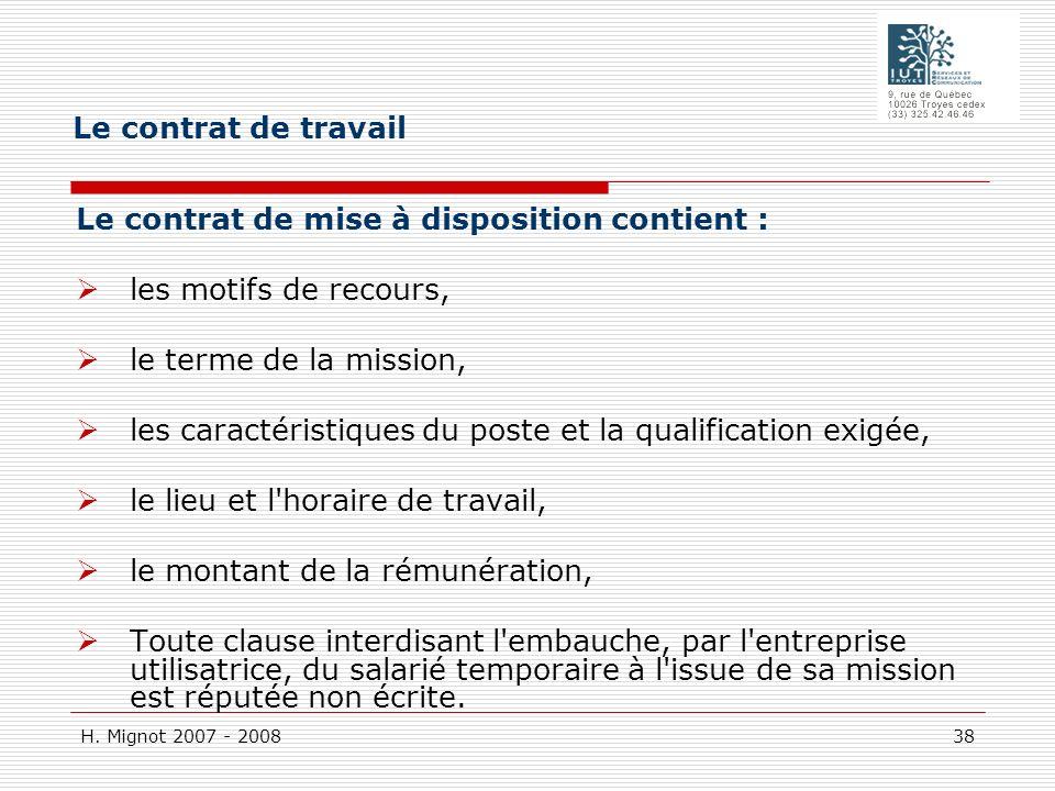 H. Mignot 2007 - 2008 38 Le contrat de mise à disposition contient : les motifs de recours, le terme de la mission, les caractéristiques du poste et l