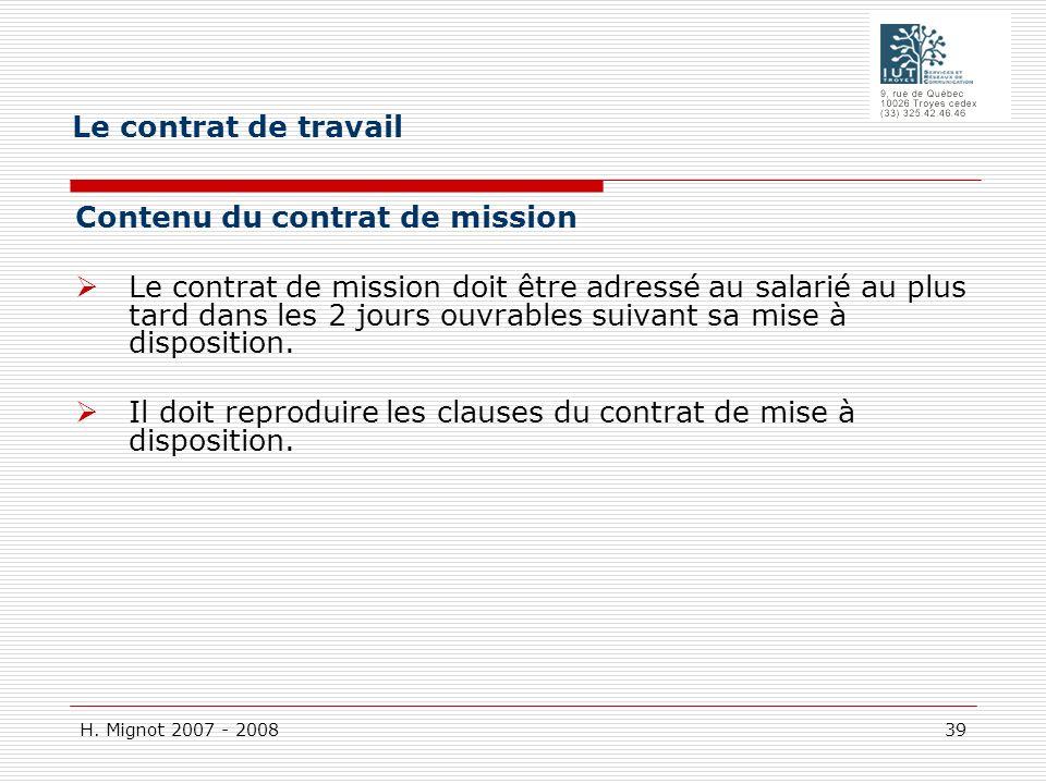 H. Mignot 2007 - 2008 39 Contenu du contrat de mission Le contrat de mission doit être adressé au salarié au plus tard dans les 2 jours ouvrables suiv