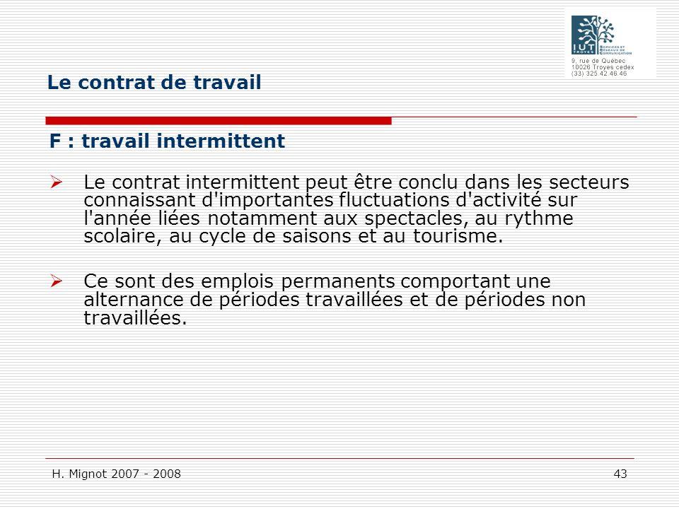 H. Mignot 2007 - 2008 43 F : travail intermittent Le contrat intermittent peut être conclu dans les secteurs connaissant d'importantes fluctuations d'