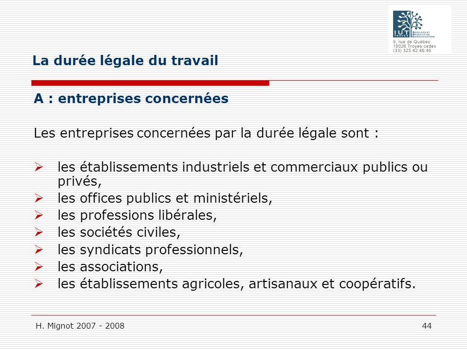 H. Mignot 2007 - 2008 44 A : entreprises concernées Les entreprises concernées par la durée légale sont : les établissements industriels et commerciau