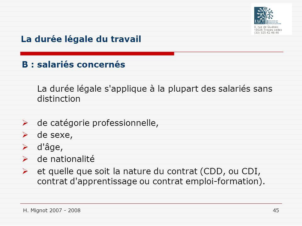 H. Mignot 2007 - 2008 45 B : salariés concernés La durée légale s'applique à la plupart des salariés sans distinction de catégorie professionnelle, de