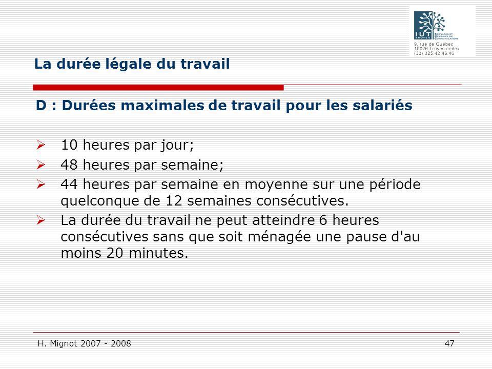 H. Mignot 2007 - 2008 47 D : Durées maximales de travail pour les salariés 10 heures par jour; 48 heures par semaine; 44 heures par semaine en moyenne