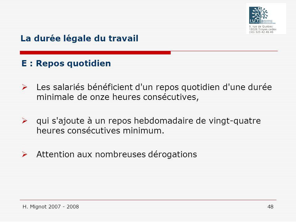 H. Mignot 2007 - 2008 48 E : Repos quotidien Les salariés bénéficient d'un repos quotidien d'une durée minimale de onze heures consécutives, qui s'ajo
